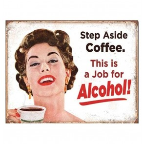 Metalen Poster - Step Aside Coffee. This is a job for Alcohol!